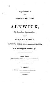 A descriptive and historical view of Alnwick ...
