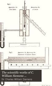 The Scientific Works of C. William Siemens ...: Heat and metallurgy