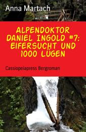 Alpendoktor Daniel Ingold #7: Eifersucht und 1000 Lügen: Cassiopeiapress Bergroman