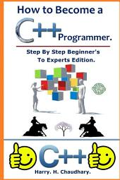 How to Become a C++ Programmer :: Step By Step Beginner's To Experts Edition.