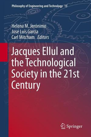 Jacques Ellul and the Technological Society in the 21st Century PDF