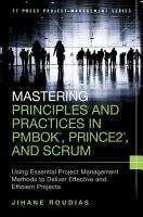 Mastering Principles and Practices in PMBOK  Prince 2  and Scrum PDF