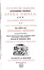 Opera omnia, seu paratitla digestorum et varii tractatus juris civilis