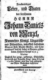 Denckwürdiges Leben und Thaten des berühmten Herrn Johann Daniels von Menzel: worbey zugleich d. ganze, zeitherige, schles. vorneml. aber bayr. Krieg bis zu Ende d. 1742. Jahres ... beschrieben wird
