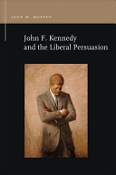 John F. Kennedy and the Liberal Persuasion