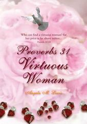 Proverbs 31 Virtuous Woman: Who Can Find a Virtuous Woman? for Her Price Is Far Above Rubies.