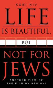 Life is Beautiful  But Not for Jews Book