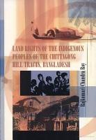 Land Rights of the Indigenous Peoples of the Chittagong Hill Tracts  Bangladesh PDF