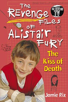 The Revenge Files of Alistair Fury  The Kiss of Death PDF