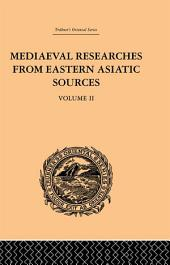 Mediaeval Researches from Eastern Asiatic Sources: Fragments Towards the Knowledge of the Geography and History of Central and Western Asia from the 13th to the 17th Century:, Volume 2
