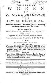 The Genuine Works of F. Josephus: Translated from the Original Greek, According to Havercamps Accurate Edition, Containing Twenty Books of the Jewish Antiquities with the Appendix, Or Lite of Josephus ...