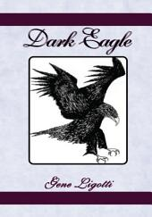 Dark Eagle: Six Crucial Years in the Life of Benedict Arnold