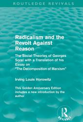 Radicalism and the Revolt Against Reason (Routledge Revivals): The Social Theories of Georges Sorel with a Translation of his Essay on the Decomposition of Marxism