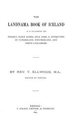 The Landnama Book of Iceland, as it Illustrates the Dialect, Place Names, Folk Lore, & Antiquities of Cumberland, Westmorland, and North Lancashire