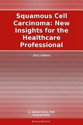 Squamous Cell Carcinoma: New Insights for the Healthcare Professional: 2011 Edition