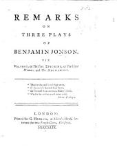 Remarks on three plays of Benjamin Jonson. Viz. Volpone ... Epicoene ... and The alchimist. [By John Upton.]