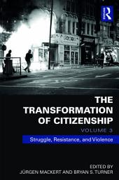 The Transformation of Citizenship, Volume 3: Struggle, Resistance and Violence