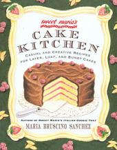 Sweet Maria's Cake Kitchen: Classic and Casual Recipes for Cookies, Cakes, Pastry, and Other Favorites