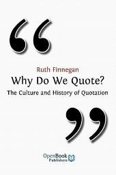 Why Do We Quote?: The Culture and History of Quotation