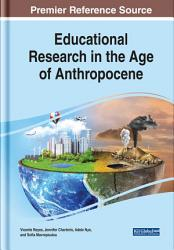 Educational Research In The Age Of Anthropocene Book PDF