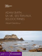 Adam Smith, sa vie, ses travaux, ses doctrines