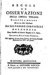 Regole ed osservazioni della lingua toscana ridotte a metodo ed in tre libri distribuite da Salvadore Corticelli bolognese prete professo de' Chierici regolari di S. Paolo