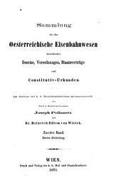 Sammlung der das oesterreichische Eisenbahnwesen betreffenden Gesetze, Verordnungen, Staatsverträge und constitutiv-Urkunden: Band 2,Ausgabe 2