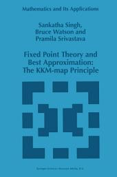 Fixed Point Theory and Best Approximation: The KKM-map Principle