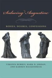 Seducing Augustine: Bodies, Desires, Confessions