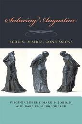 Seducing Augustine: Bodies, Desires, Confessions