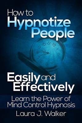 How to Hypnotize People Easily and Effectively  Learn the Power of Mind Control Hypnosis PDF