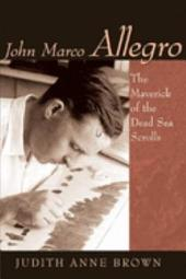 John Marco Allegro: The Maverick of the Dead Sea Scrolls