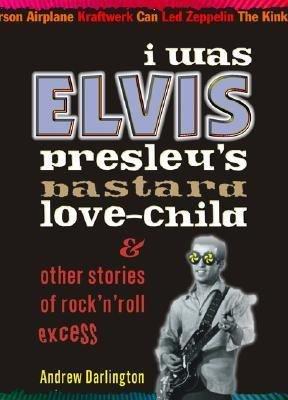 I was Elvis Presley s Bastard Love child   Other Stories of Rock n roll Excess PDF