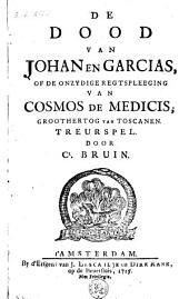 De dood van Johan en Garcias, of De onzydige regtspleeging van Cosmos de Medicis; groothertog van Toscanen: Treurspel