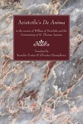 Aristotle's De Anima: in the version of William of Moerbeke and the Commentary of St. Thomas Aquinas