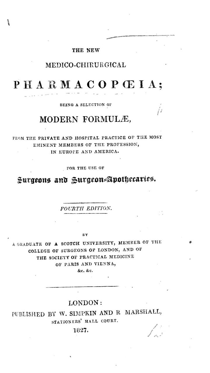 The New Medico-Chirurgical Pharmacopœia, Being a Selection of Modern Formulæ. By a Graduate of a Scotch University ... Fourth Edition