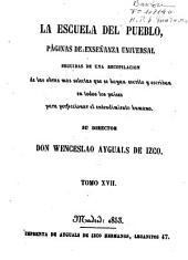 La Escuela del pueblo: páginas de enseñanza universal, seguidas de una recopilación de las obras mas selectas... para perfeccionar el entendimiento humano, Volumen 17