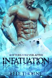 Infatuation: Shifters Forever Worlds
