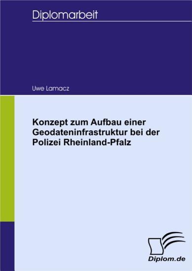 Konzept zum Aufbau einer Geodateninfrastruktur bei der Polizei Rheinland Pfalz PDF