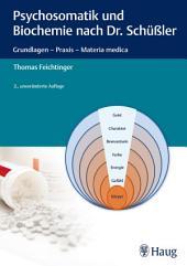 Psychosomatik und Biochemie nach Dr. Schüßler: Grundlagen - Praxis - Materia medica, Ausgabe 2