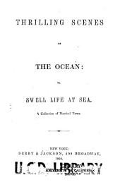 Thrilling scenes on the ocean: or, Swell life at sea. A collection of nautical yarns