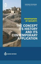 Privatisation of Security: The Concept, its History and its Contemporary Application