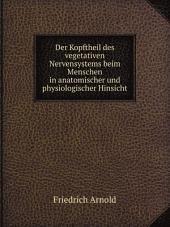 Der Kopftheil des vegetativen Nervensystems beim Menschen: in anatomischer und physiologischer Hinsicht, Band 1