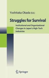 Struggles for Survival: Institutional and Organizational Changes in Japan's High-Tech Industries