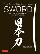 Art of the Japanese Sword: The Craft of Swordmaking and its Appreciation