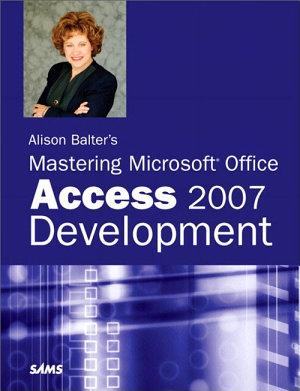 Alison Balter s Mastering Microsoft Office Access 2007 Development PDF