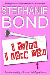 I Think I Love You: a humorous romantic mystery