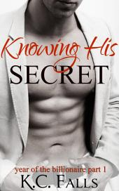 Knowing His Secret: Year of the Billionaire Part 1 (New Adult Erotic Romance)