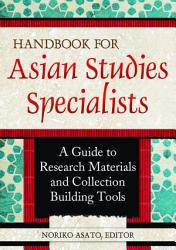 Handbook for Asian Studies Specialists  A Guide to Research Materials and Collection Building Tools PDF