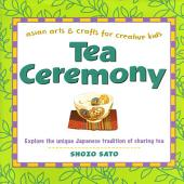 Tea Ceremony: Asian Arts and Crafts for Creative Kids